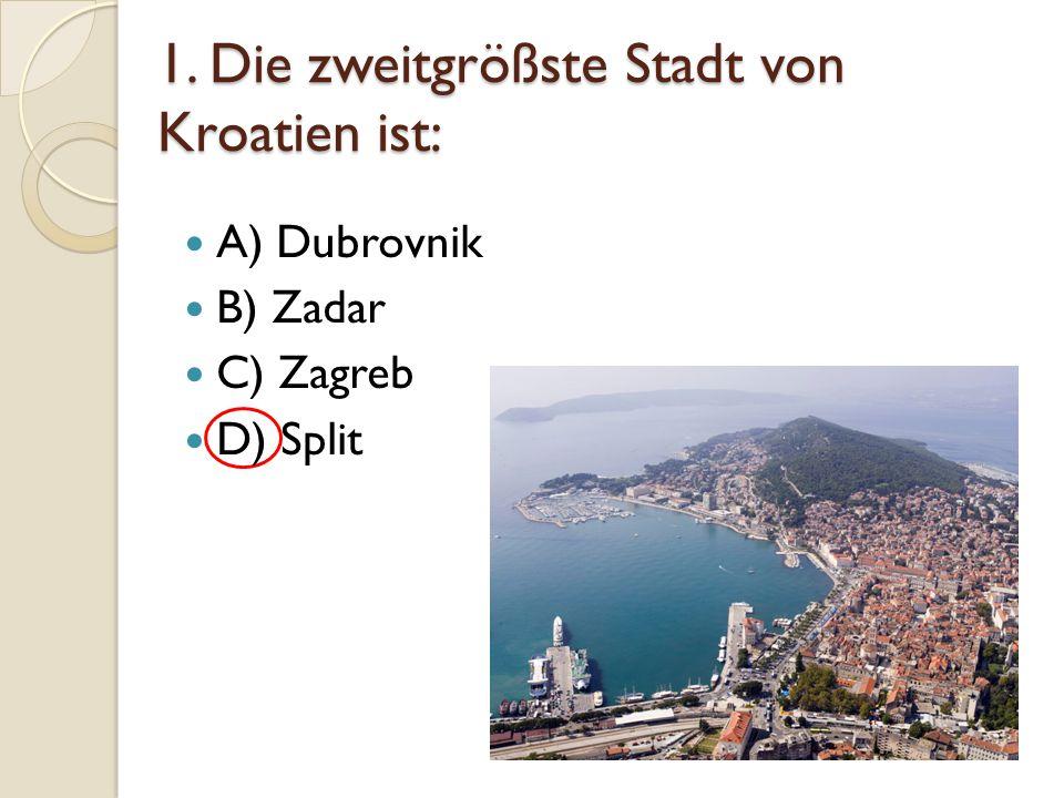 1. Die zweitgrößste Stadt von Kroatien ist: