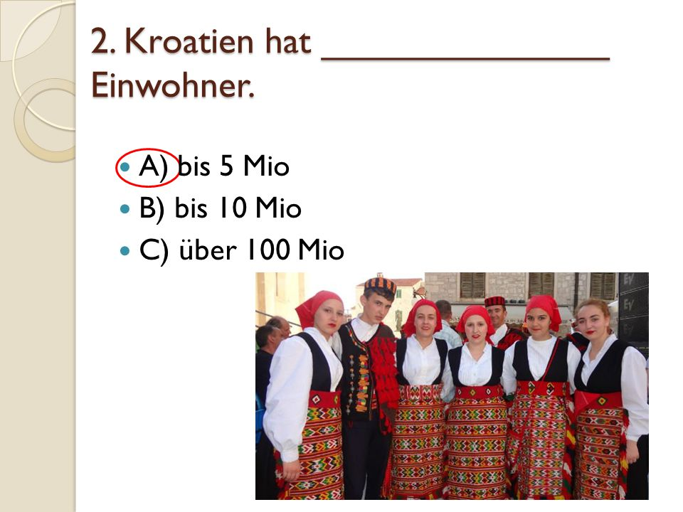 2. Kroatien hat ______________ Einwohner.