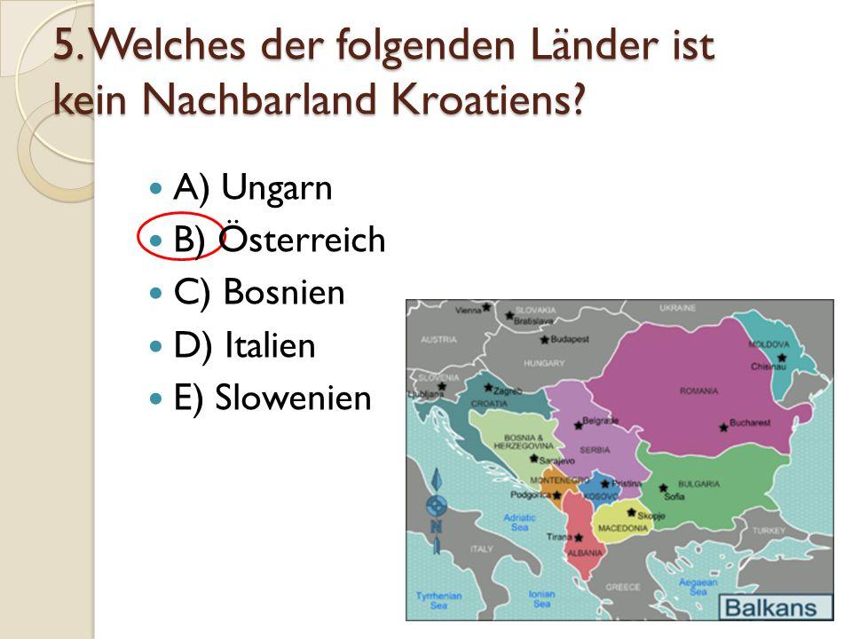 5. Welches der folgenden Länder ist kein Nachbarland Kroatiens