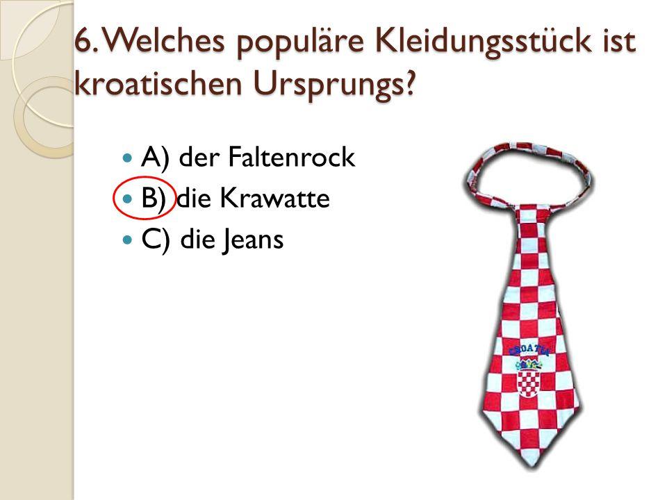 6. Welches populäre Kleidungsstück ist kroatischen Ursprungs
