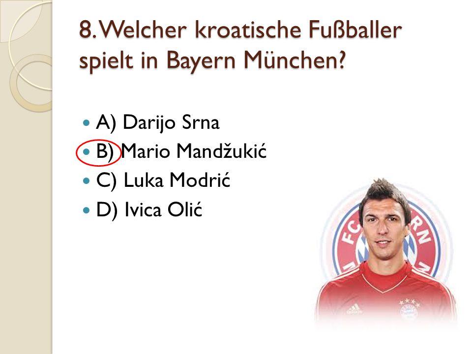 8. Welcher kroatische Fußballer spielt in Bayern München