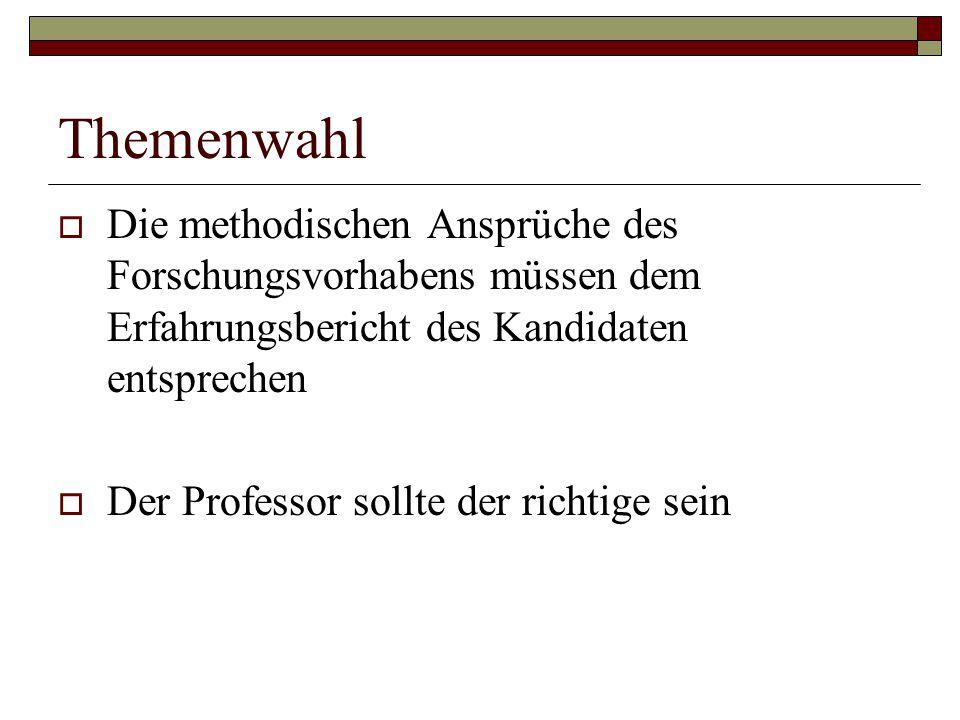 Themenwahl Die methodischen Ansprüche des Forschungsvorhabens müssen dem Erfahrungsbericht des Kandidaten entsprechen.