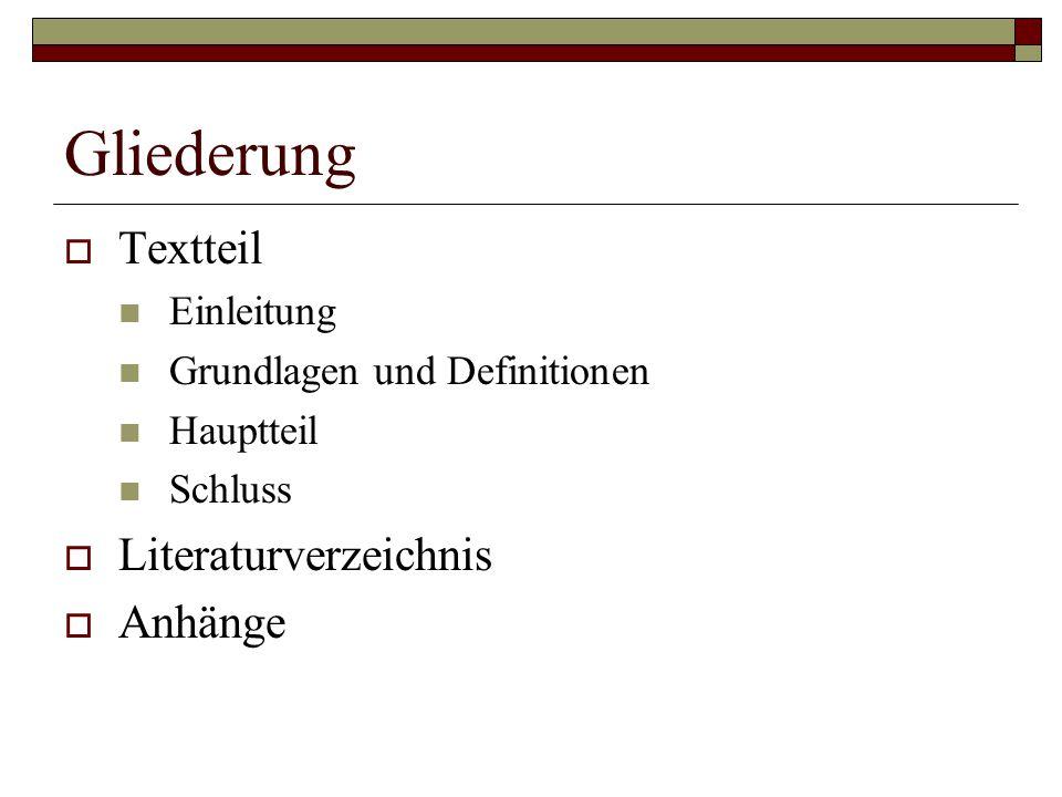 Gliederung Textteil Literaturverzeichnis Anhänge Einleitung
