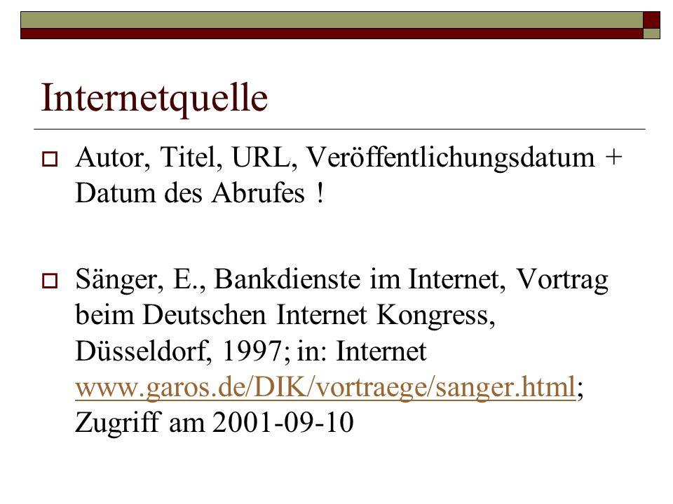 Internetquelle Autor, Titel, URL, Veröffentlichungsdatum + Datum des Abrufes !