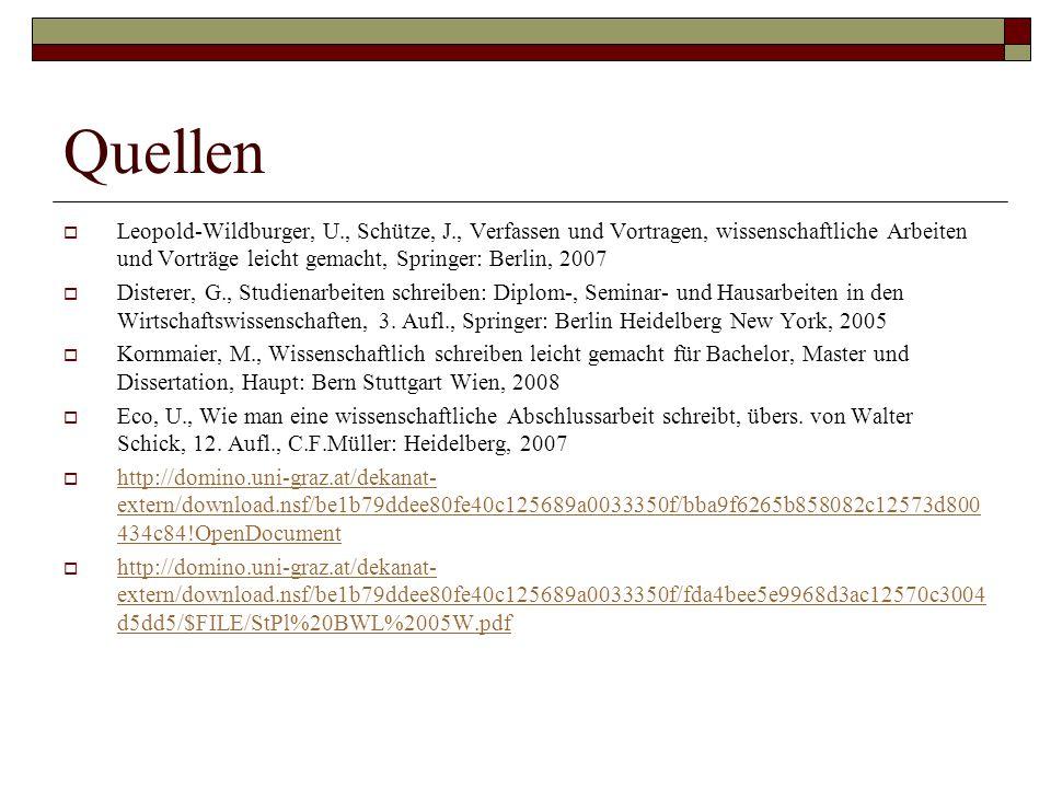 Quellen Leopold-Wildburger, U., Schütze, J., Verfassen und Vortragen, wissenschaftliche Arbeiten und Vorträge leicht gemacht, Springer: Berlin, 2007.