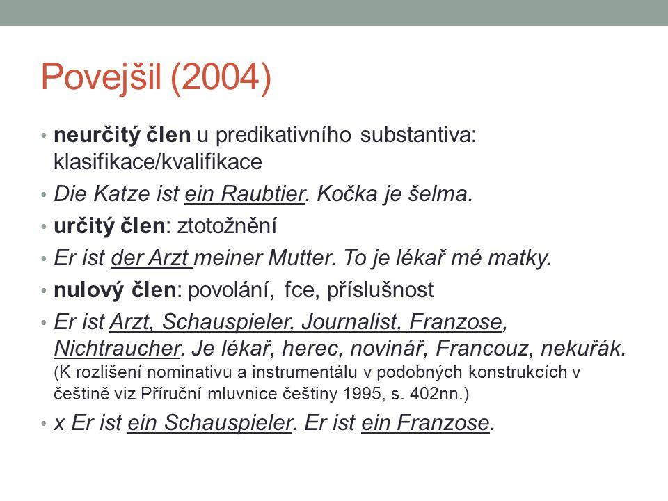 Povejšil (2004) neurčitý člen u predikativního substantiva: klasifikace/kvalifikace. Die Katze ist ein Raubtier. Kočka je šelma.