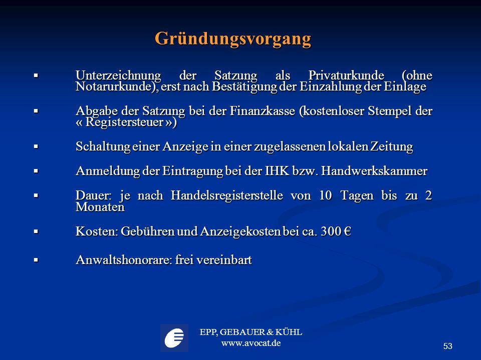Gründungsvorgang Unterzeichnung der Satzung als Privaturkunde (ohne Notarurkunde), erst nach Bestätigung der Einzahlung der Einlage.