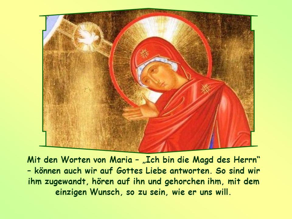 """Mit den Worten von Maria – """"Ich bin die Magd des Herrn – können auch wir auf Gottes Liebe antworten."""