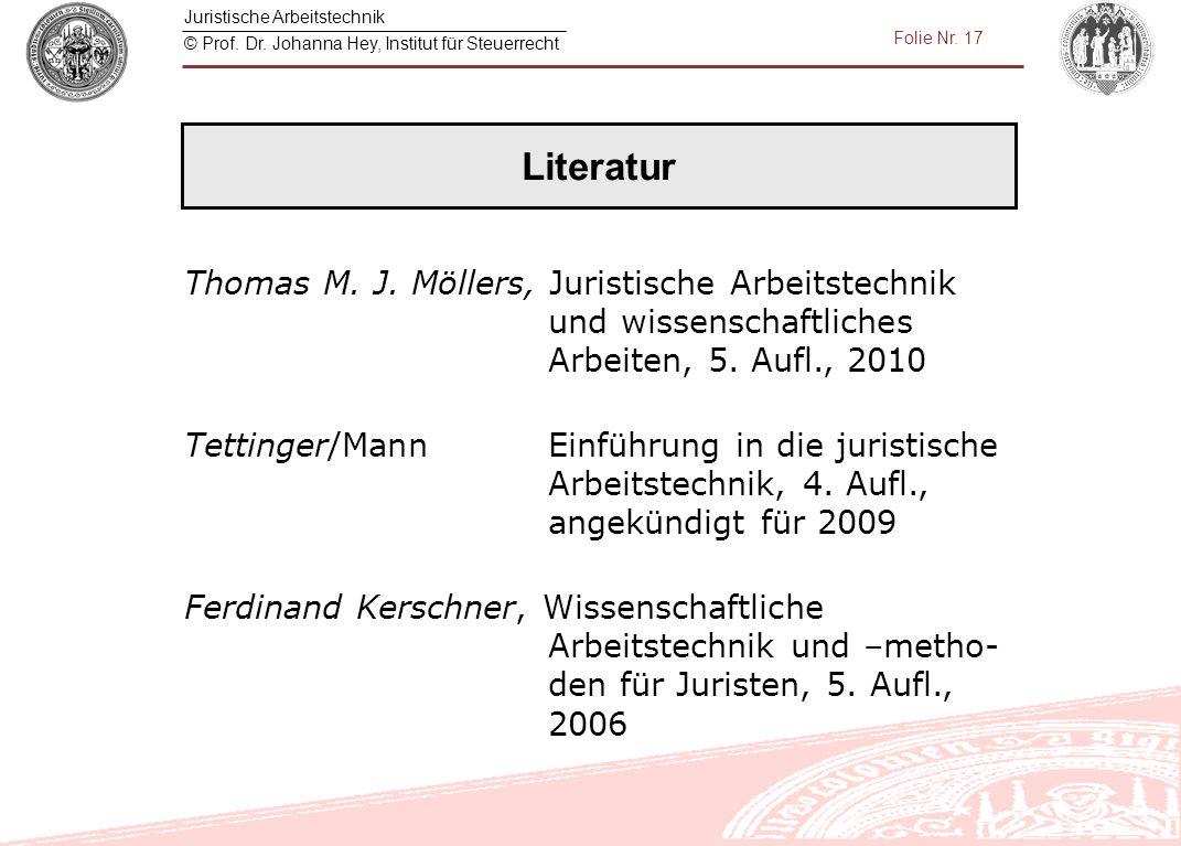 Literatur Thomas M. J. Möllers, Juristische Arbeitstechnik und wissenschaftliches Arbeiten, 5. Aufl., 2010.