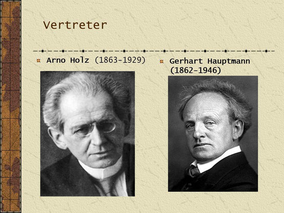 Vertreter Arno Holz (1863-1929) Gerhart Hauptmann (1862-1946)