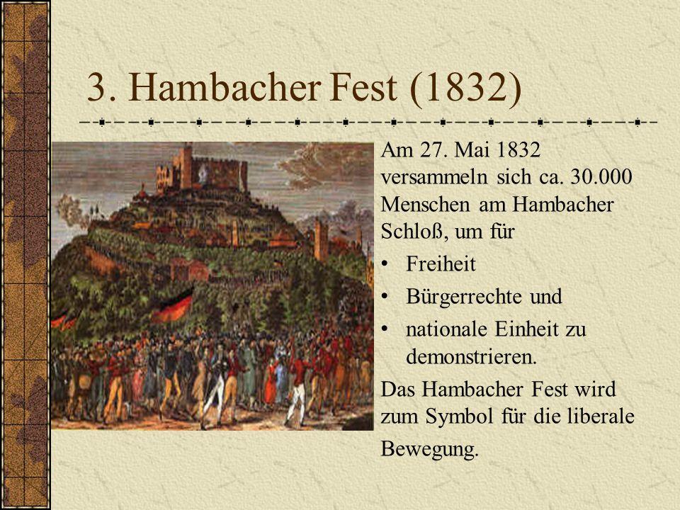 3. Hambacher Fest (1832) Am 27. Mai 1832 versammeln sich ca. 30.000 Menschen am Hambacher Schloß, um für.