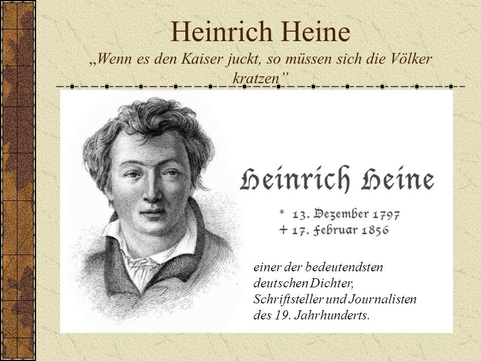 """Heinrich Heine """"Wenn es den Kaiser juckt, so müssen sich die Völker kratzen"""