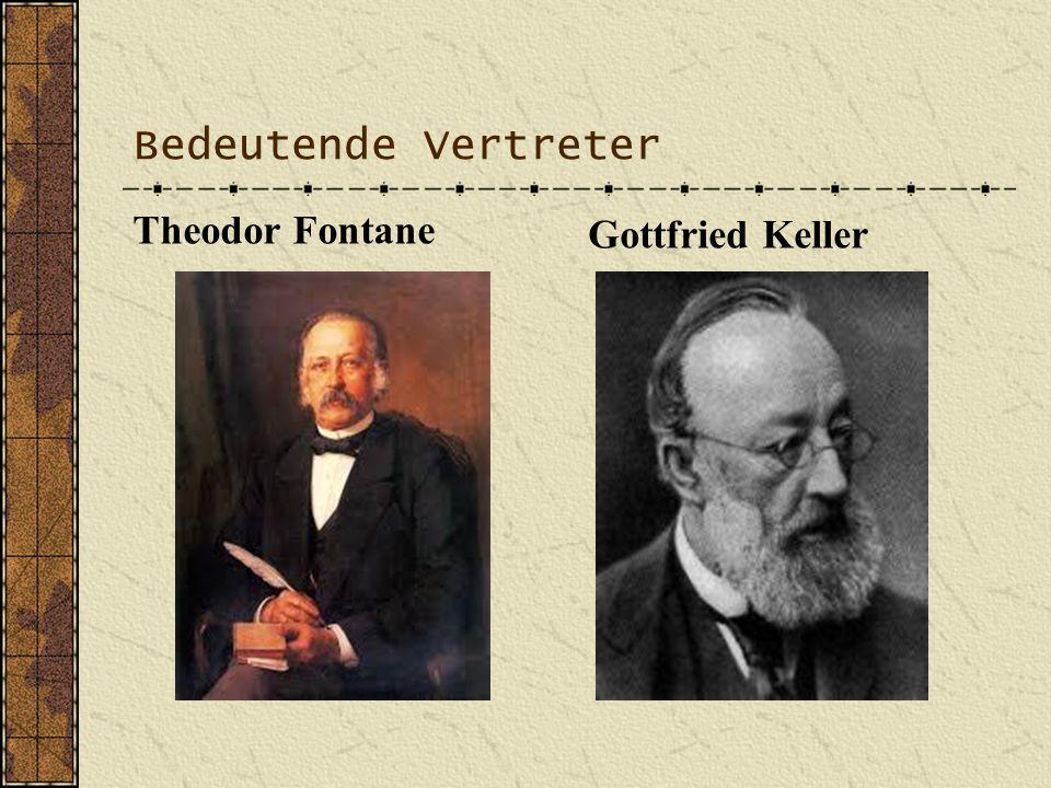 Bedeutende Vertreter Theodor Fontane Gottfried Keller