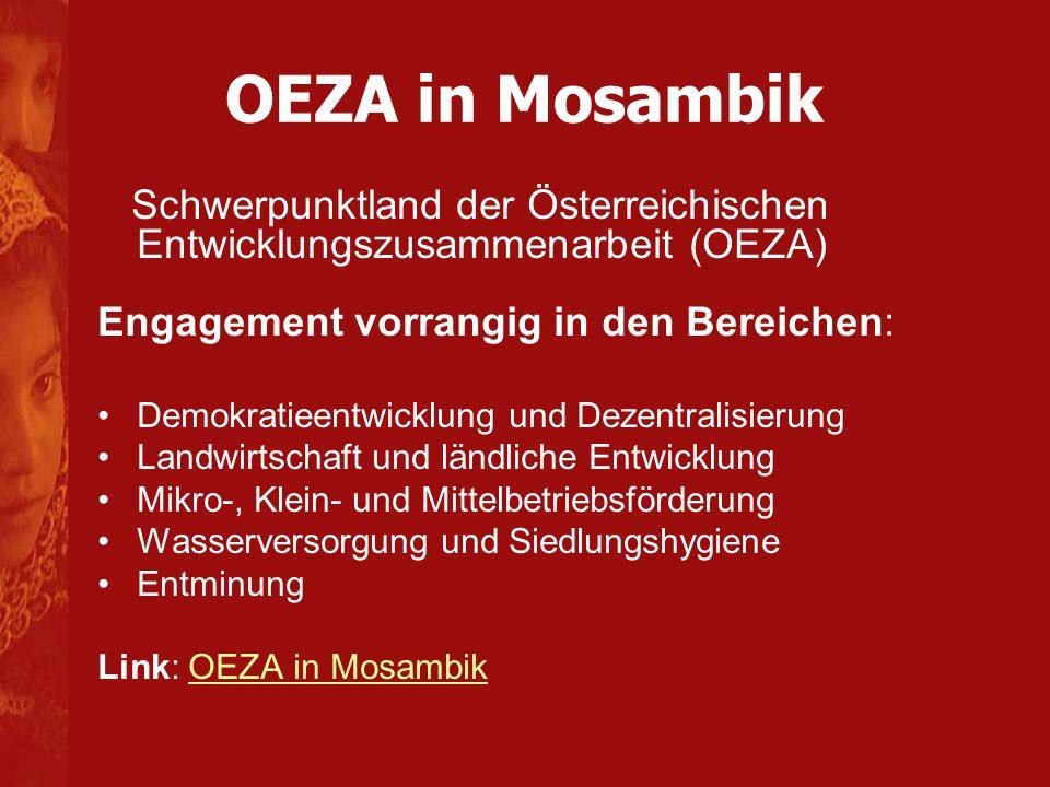 OEZA in Mosambik Schwerpunktland der Österreichischen Entwicklungszusammenarbeit (OEZA) Engagement vorrangig in den Bereichen: