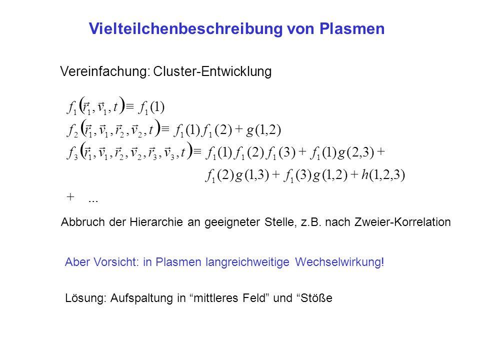 ( ) ( ) ( ) Vielteilchenbeschreibung von Plasmen r r f r , v , t º f (