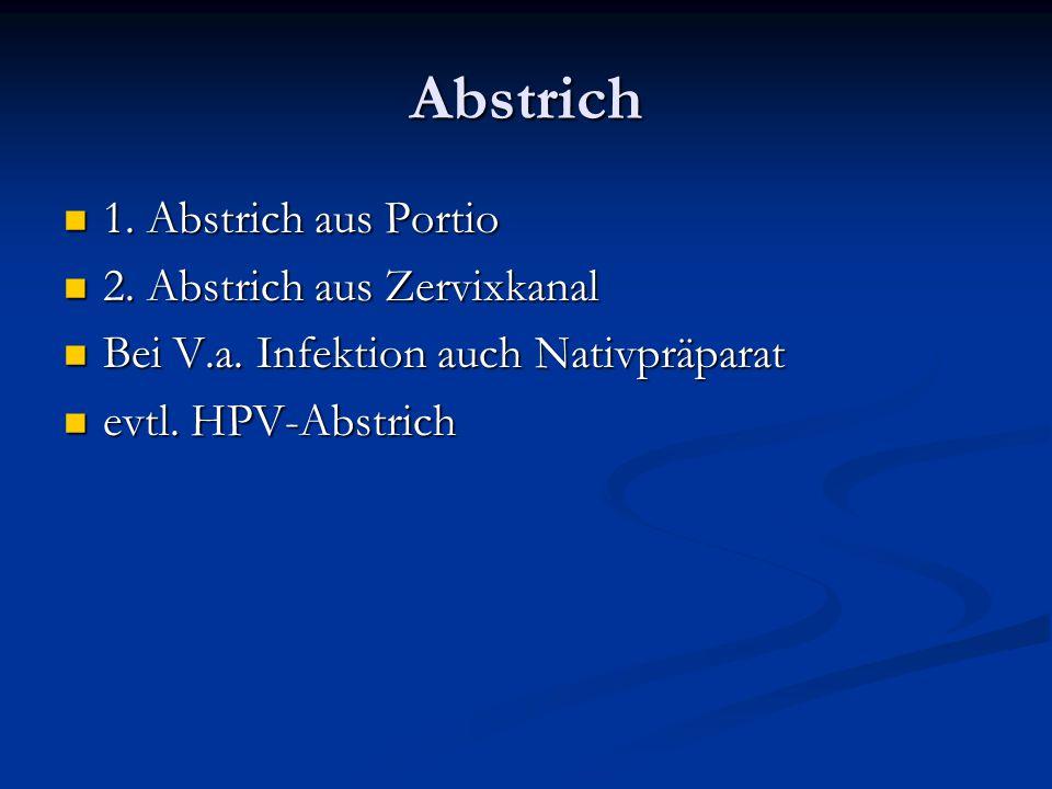 Abstrich 1. Abstrich aus Portio 2. Abstrich aus Zervixkanal