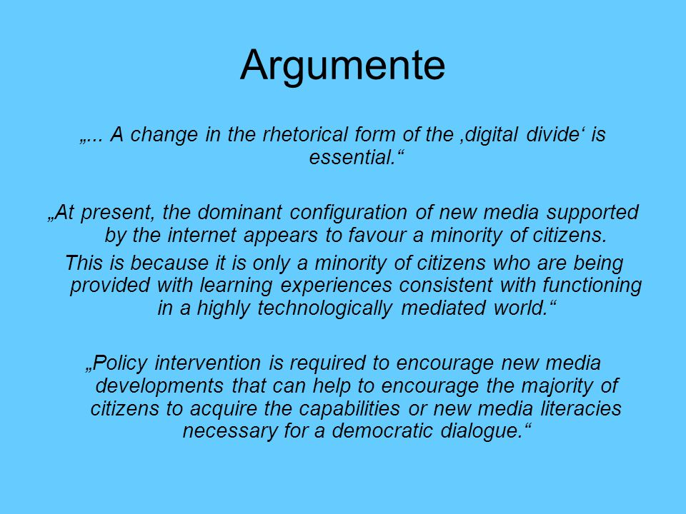 "Argumente ""... A change in the rhetorical form of the 'digital divide' is essential."