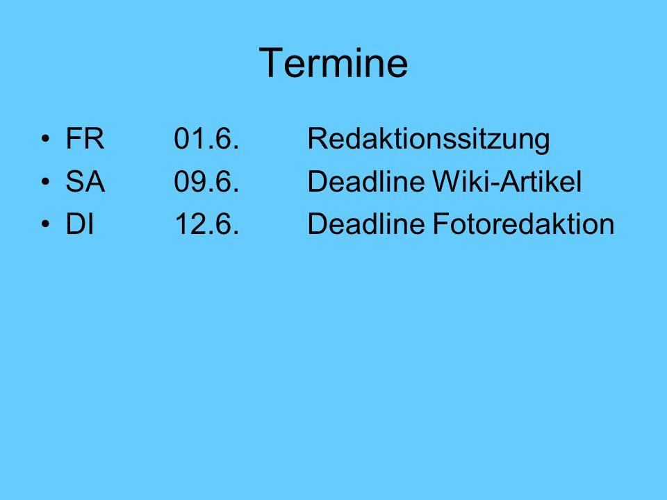Termine FR 01.6. Redaktionssitzung SA 09.6. Deadline Wiki-Artikel