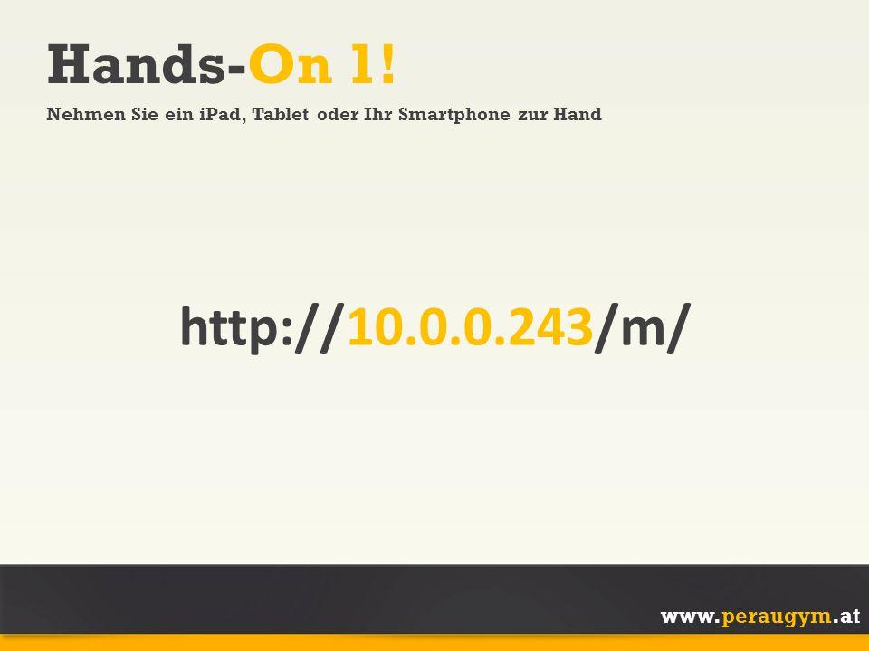 Hands-On 1! Nehmen Sie ein iPad, Tablet oder Ihr Smartphone zur Hand. http://10.0.0.243/m/ Auf meinem privaten Laptop rennt.