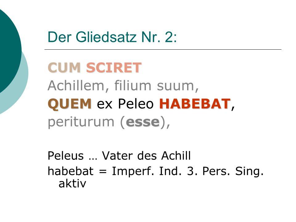 Der Gliedsatz Nr. 2: CUM SCIRET Achillem, filium suum,