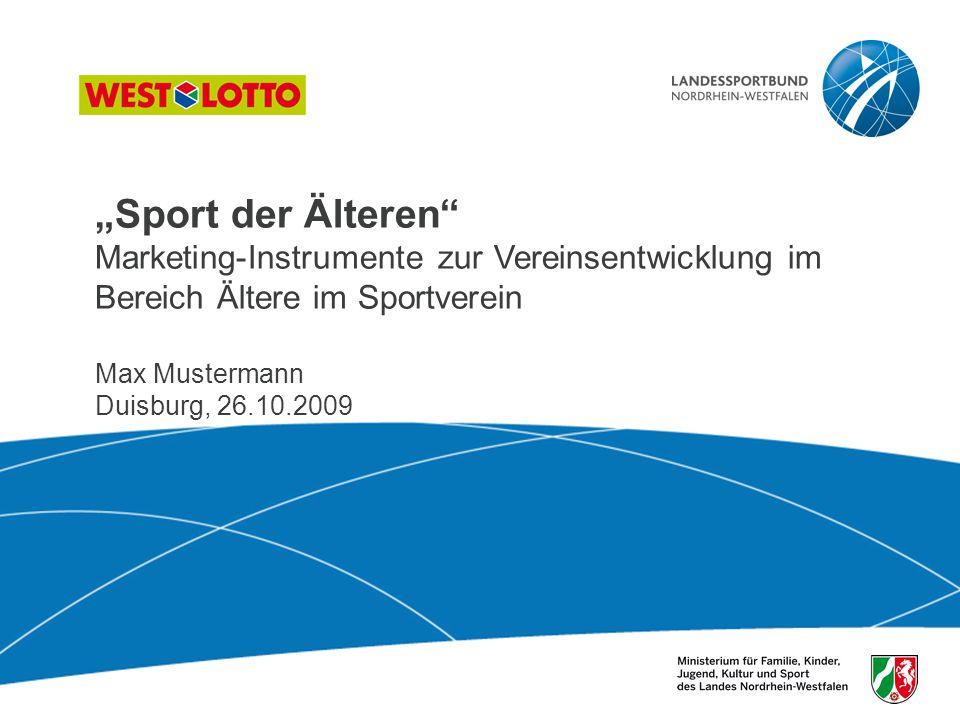 """""""Sport der Älteren Marketing-Instrumente zur Vereinsentwicklung im Bereich Ältere im Sportverein Max Mustermann Duisburg, 26.10.2009"""