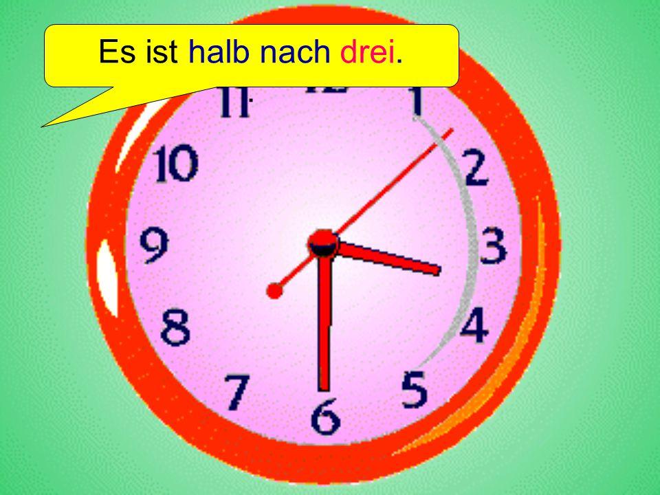 Es ist halb nach drei. .