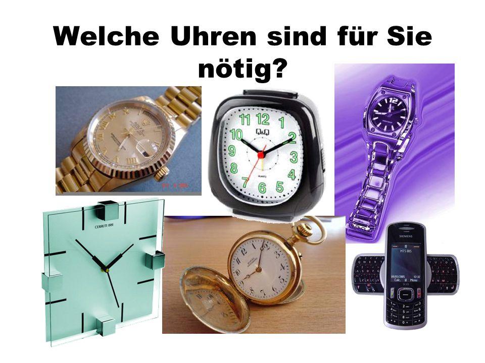 Welche Uhren sind für Sie nötig