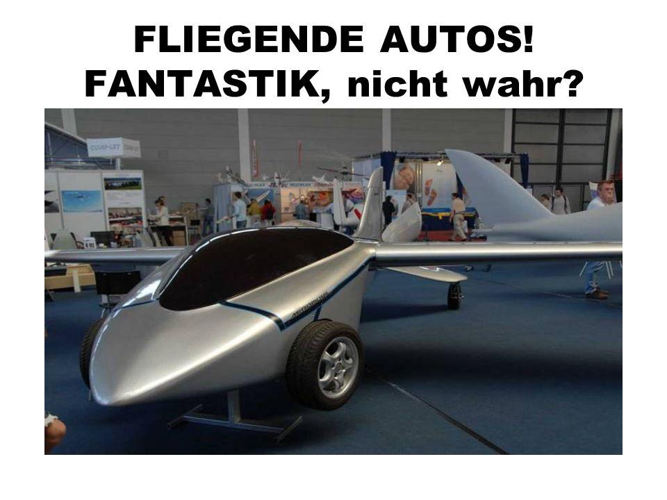 FLIEGENDE AUTOS! FANTASTIK, nicht wahr