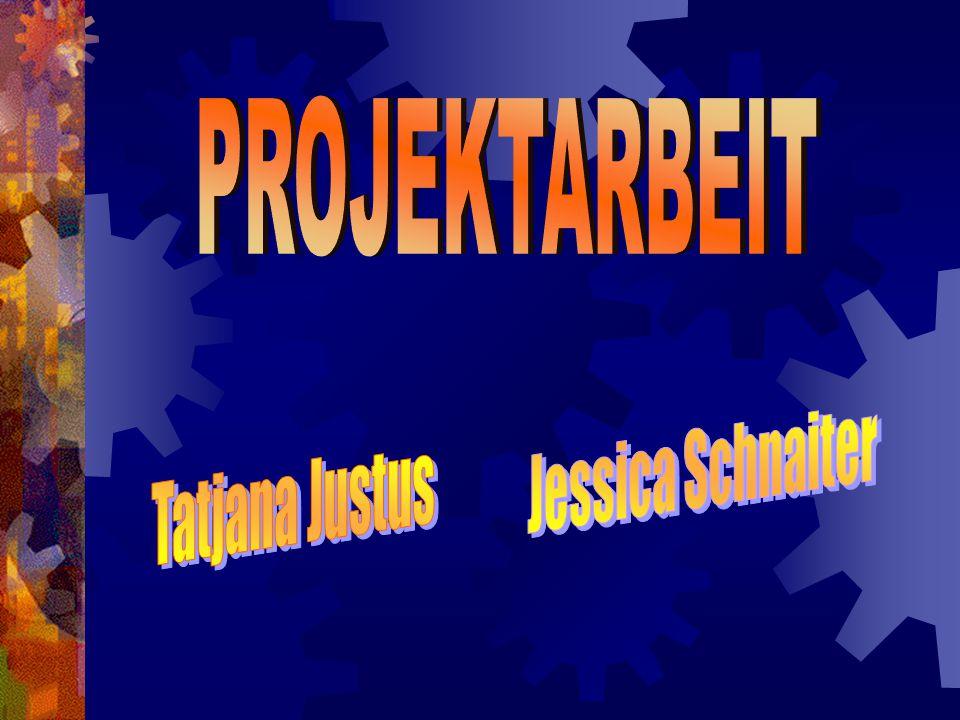 PROJEKTARBEIT Jessica Schnaiter Tatjana Justus