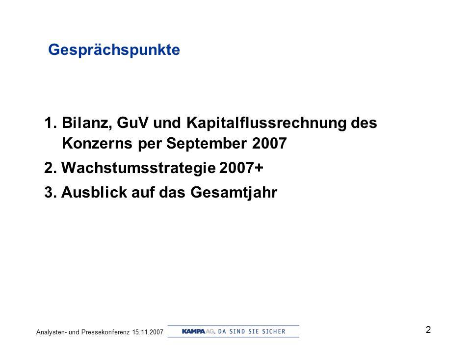 Gesprächspunkte Bilanz, GuV und Kapitalflussrechnung des Konzerns per September 2007. 2. Wachstumsstrategie 2007+