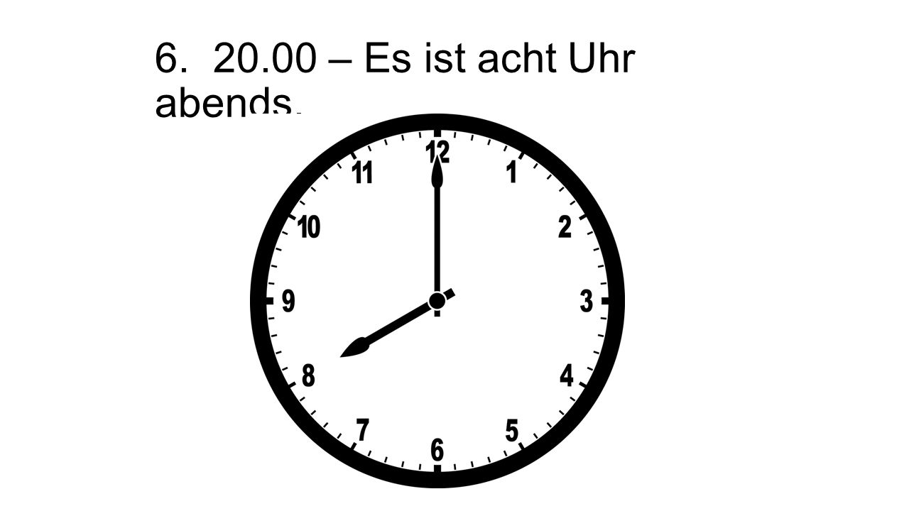 – Es ist acht Uhr abends. Abends means evening. It is eight o'clock in the evening.