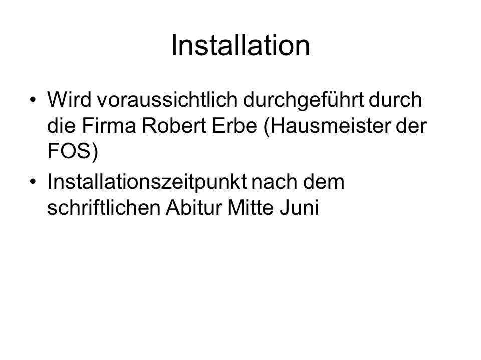 Installation Wird voraussichtlich durchgeführt durch die Firma Robert Erbe (Hausmeister der FOS)