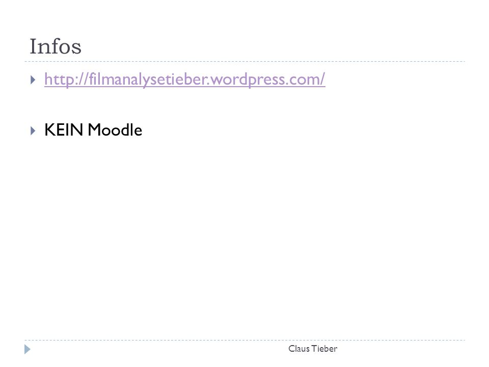 Infos http://filmanalysetieber.wordpress.com/ KEIN Moodle Claus Tieber