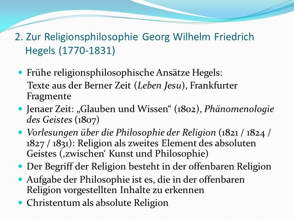 2. Zur Religionsphilosophie Georg Wilhelm Friedrich Hegels (1770-1831)