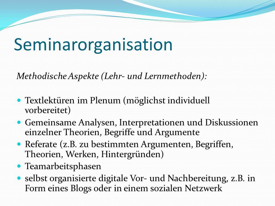 Seminarorganisation Methodische Aspekte (Lehr- und Lernmethoden):