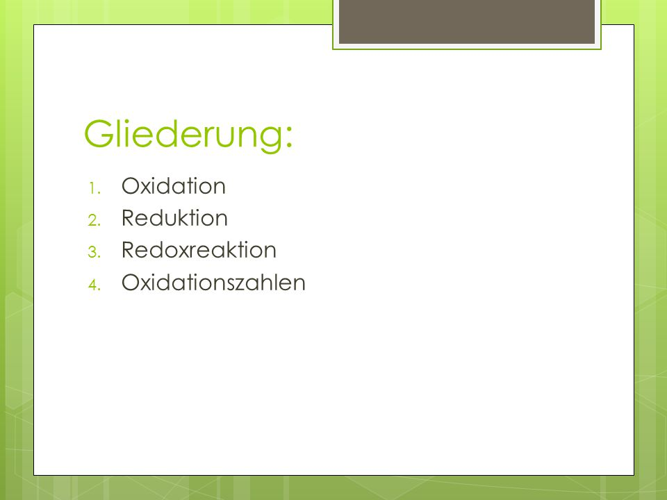 Gliederung: Oxidation Reduktion Redoxreaktion Oxidationszahlen