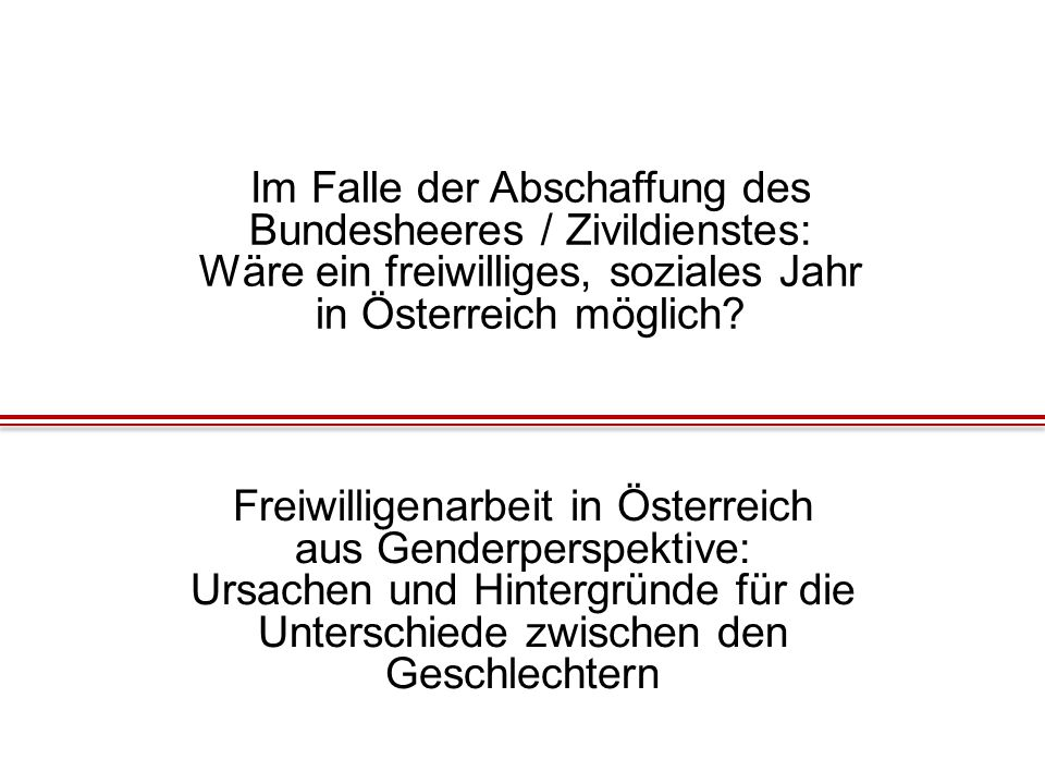 Im Falle der Abschaffung des Bundesheeres / Zivildienstes: Wäre ein freiwilliges, soziales Jahr in Österreich möglich