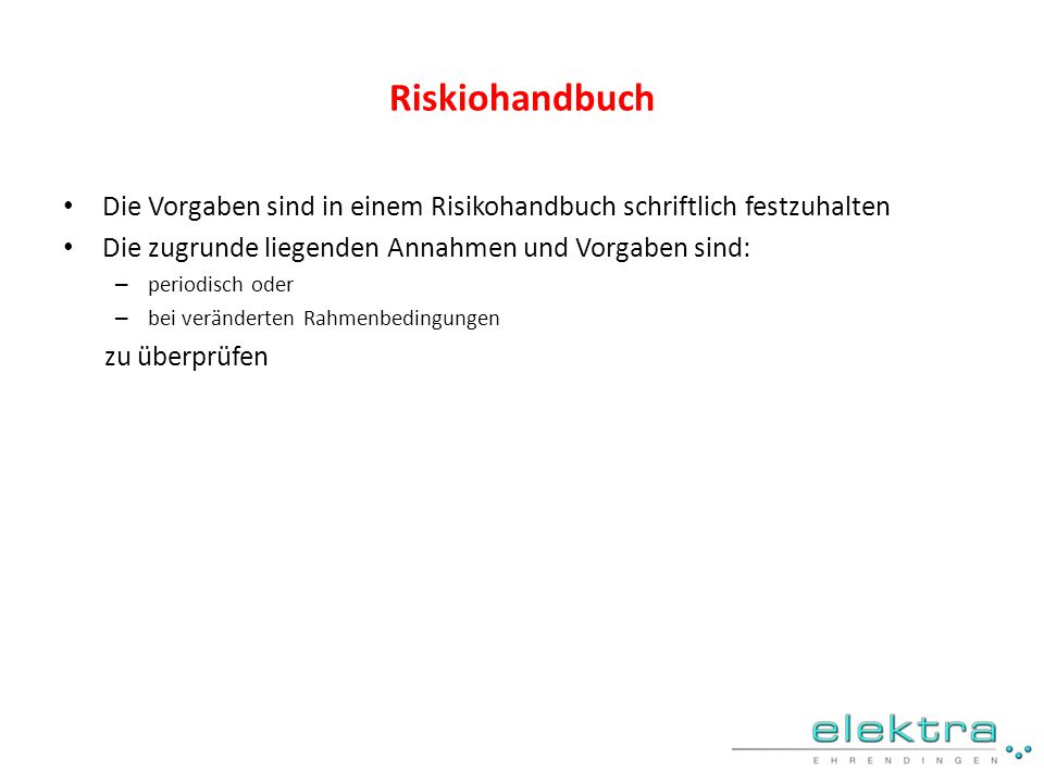 Riskiohandbuch Die Vorgaben sind in einem Risikohandbuch schriftlich festzuhalten. Die zugrunde liegenden Annahmen und Vorgaben sind:
