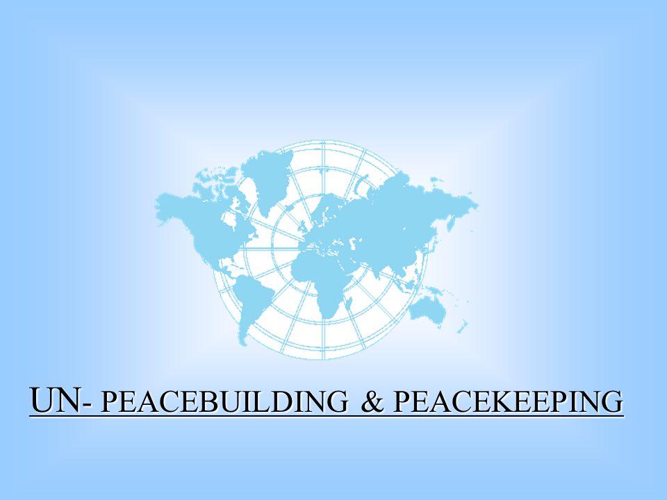 UN- PEACEBUILDING & PEACEKEEPING
