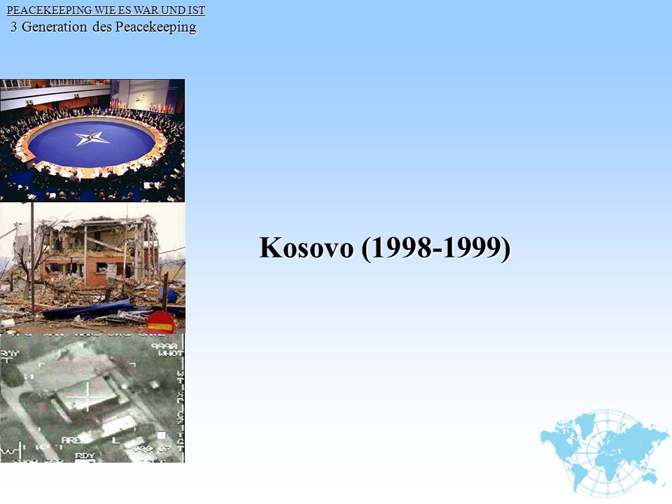 Kosovo (1998-1999) 3 Generation des Peacekeeping