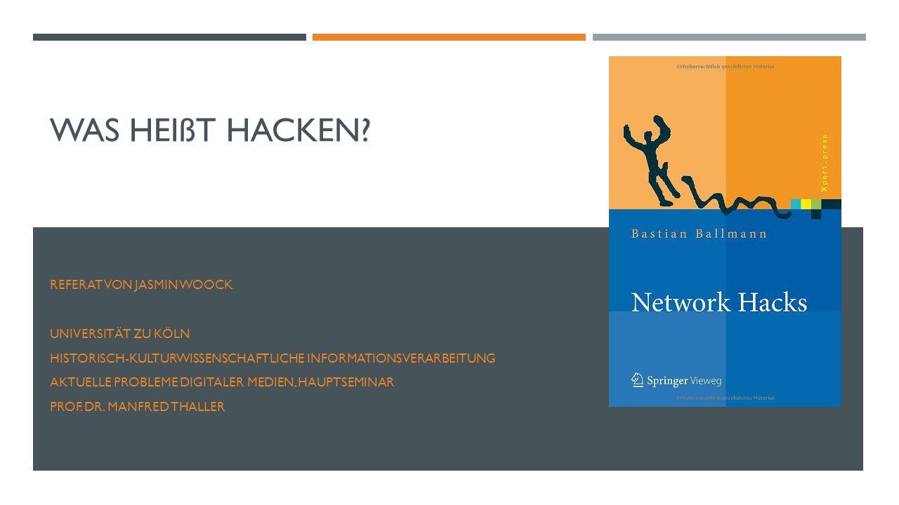 Was heißt hacken Referat von Jasmin Woock Universität zu Köln