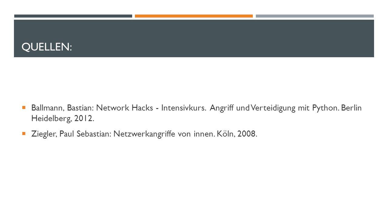 Quellen: Ballmann, Bastian: Network Hacks - Intensivkurs. Angriff und Verteidigung mit Python. Berlin Heidelberg, 2012.