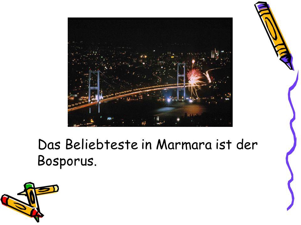 Das Beliebteste in Marmara ist der Bosporus.