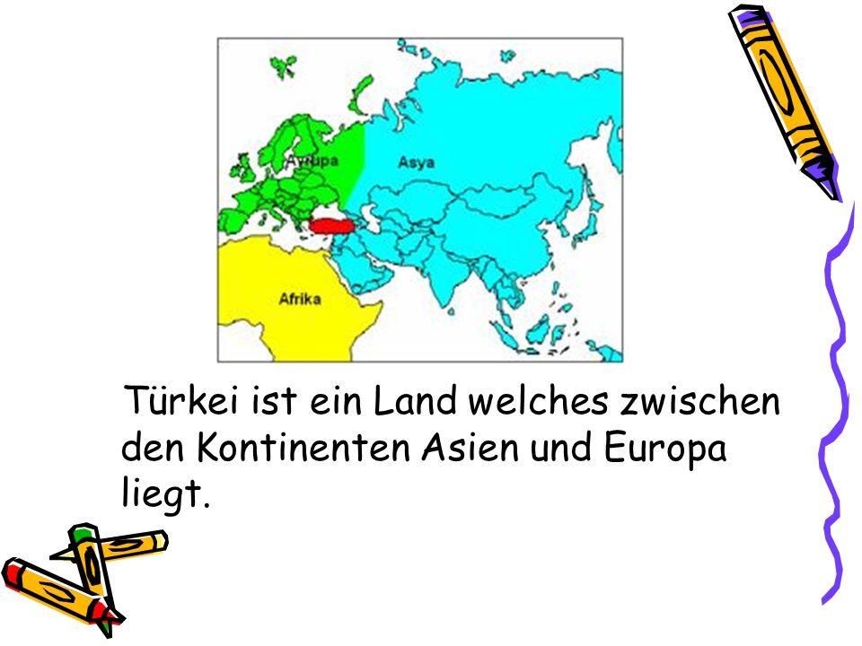 Türkei ist ein Land welches zwischen den Kontinenten Asien und Europa liegt.
