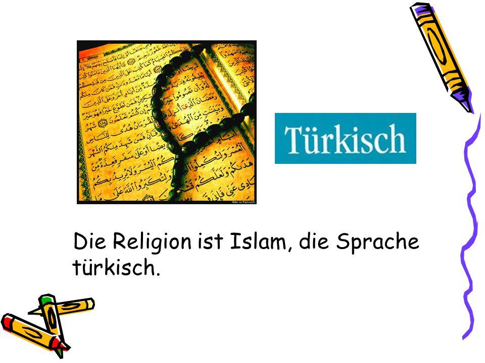 Die Religion ist Islam, die Sprache türkisch.
