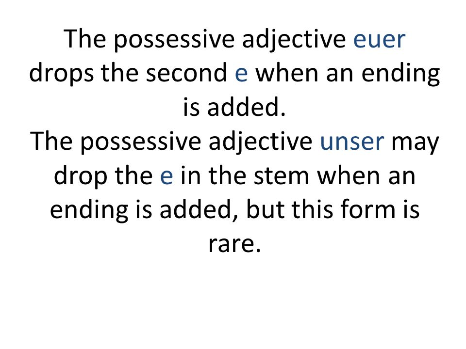 The possessive adjective euer drops the second e when an ending is added.