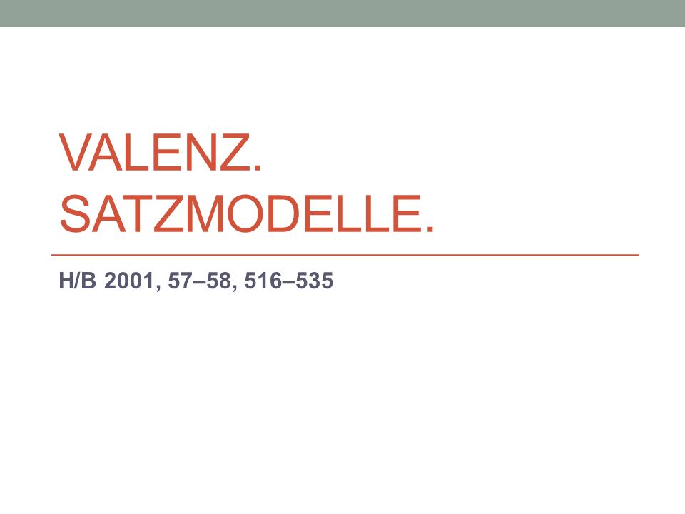 Valenz. Satzmodelle. H/B 2001, 57–58, 516–535