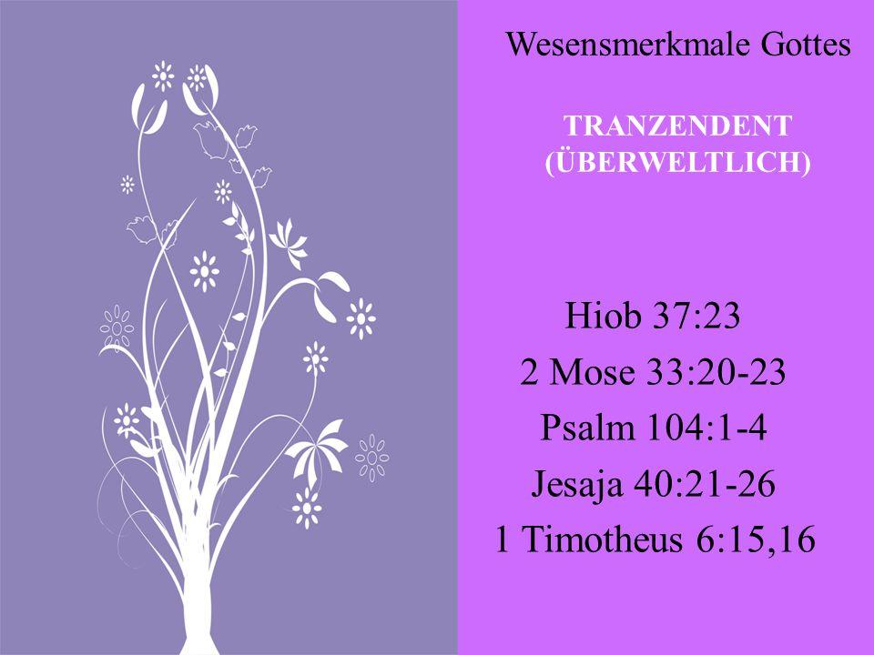 Wesensmerkmale Gottes TRANZENDENT (ÜBERWELTLICH)