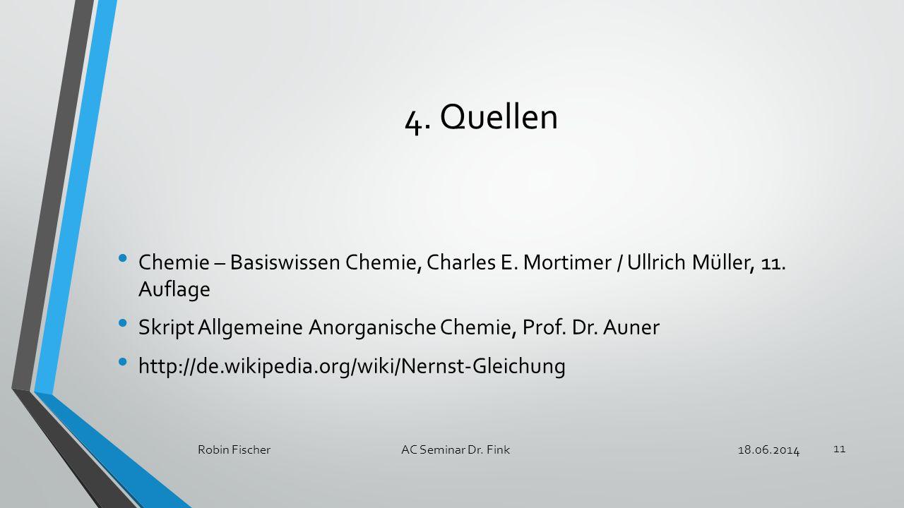 4. Quellen Chemie – Basiswissen Chemie, Charles E. Mortimer / Ullrich Müller, 11. Auflage. Skript Allgemeine Anorganische Chemie, Prof. Dr. Auner.