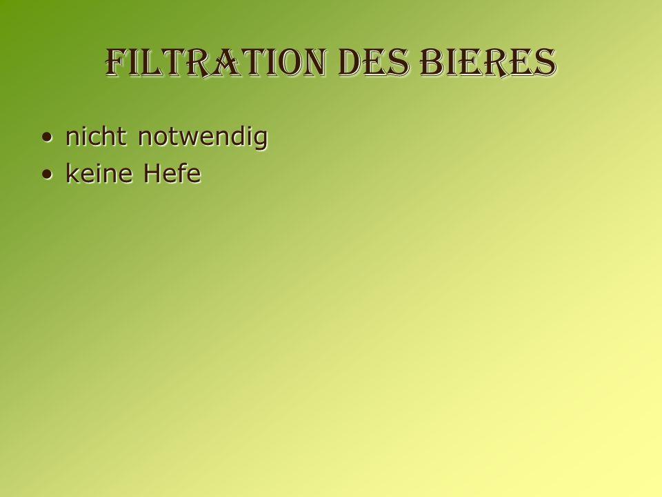 Filtration des Bieres nicht notwendig keine Hefe